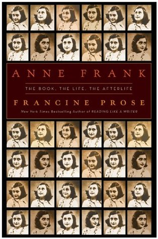 Anne Frank: The Book, the Life, the Afterlife by Francine Prose