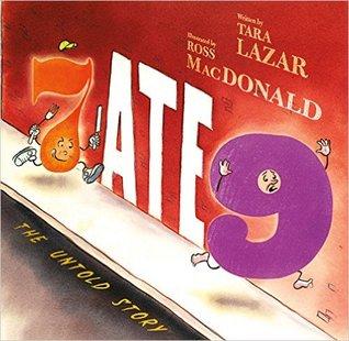 7 Ate 9: The Untold Story by Tara Lazar, Ross Macdonald