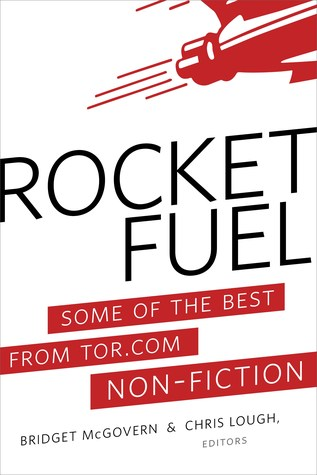 Rocket Fuel: Some of the Best From Tor.com Non-Fiction by Bridget McGovern, Chris Lough