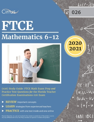 FTCE Mathematics 6-12 (026) Study Guide: FTCE Math Exam Prep and Practice Test Questions for the Florida Teacher Certification Examinations 026 Exam by Cirrus Teacher Certification Exam Team