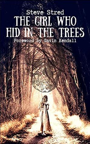 The Girl Who Hid in the Trees by Steve Stred, Gavin Kendall
