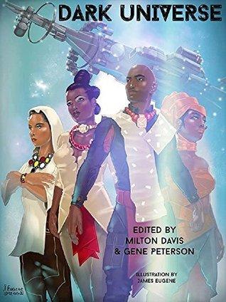 Dark Universe by Ronald T. Jones, Penelope Flynn, DaVaun Sanders, Malon Edwards, K. Ceres Wright, Balogun Ojetade, Gene Peterson, Milton J. Davis