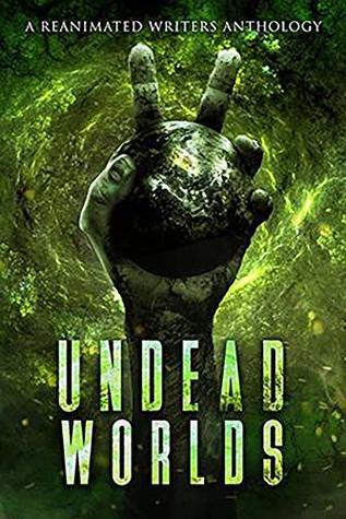 Undead Worlds 2 by L.C. Champlin, R.L. Blalock, Alathia Paris Morgan, R.J. Spears, E.E. Isherwood, Joshua C. Chadd, Justin Robinson, Valerie Lioudis, Jessica Gomez, Ryan Colley, Grivante