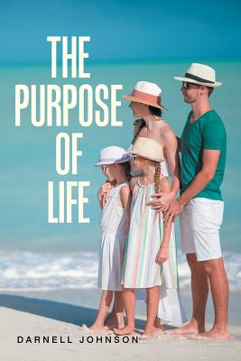 The Purpose of Life by Darnell Johnson