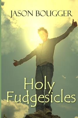 Holy Fudgesicles by Jason Bougger