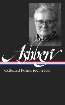 Collected Poems 1991–2000: Flow Chart / Hotel Lautréamont / And the Stars Were Shining / Can You Hear, Bird / Wakefulness / Girls on the Run / Your Name Here / Uncollected Poems by John Ashbery, Mark Ford
