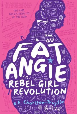 Fat Angie: Rebel Girl Revolution by E. E. Charlton-Trujillo