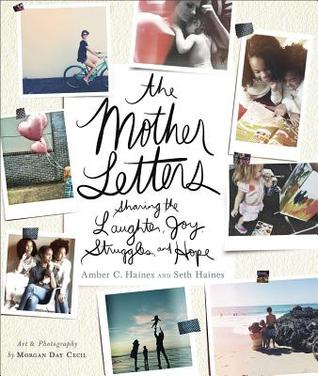 The Mother Letters: Sharing the Laughter, Joy, Struggles, and Hope by Amber C. Haines, Seth Haines