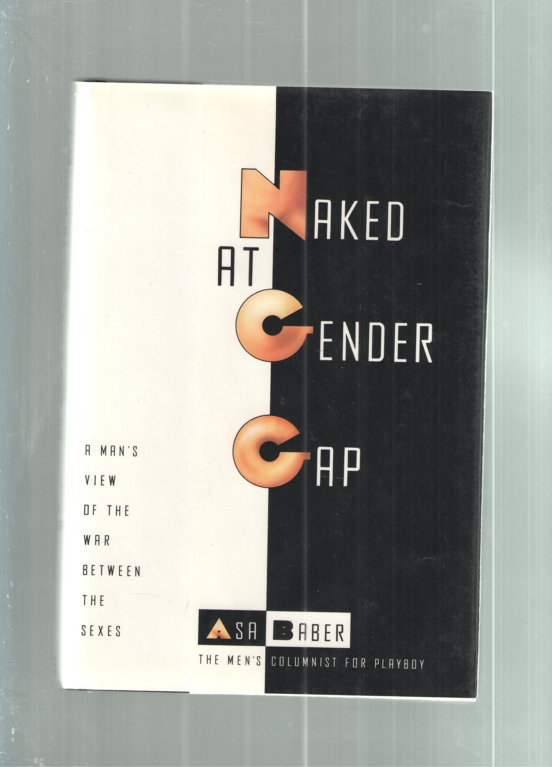 Naked at Gender Gap: A Man's View of the War Between the Sexes by Asa Baber