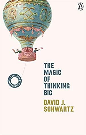 The Magic of Thinking Big: (Vermilion Life Essentials) by David J. Schwartz