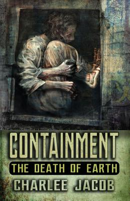 Containment: The Death of Earth: A Novel and Grimoire by Charlee Jacob
