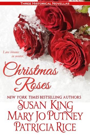 Christmas Roses: Love Blooms in Winter by Susan King, Patricia Rice, Mary Jo Putney