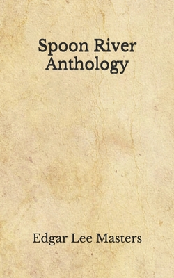 Spoon River Anthology: (Aberdeen Classics Collection) by Edgar Lee Masters