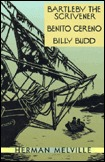 Bartleby the Scrivener, Benito Cereno, and Billy Budd by Herman Melville