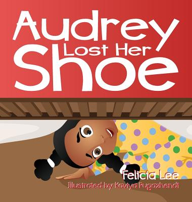 Audrey Lost Her Shoe by Felicia Lee