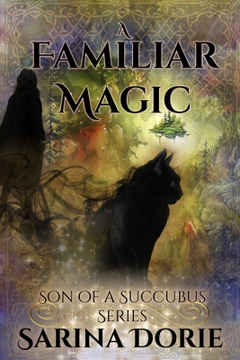 A Familiar Magic: Lucifer Thatch's Education of Witchery by Sarina Dorie