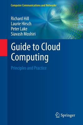 Guide to Cloud Computing: Principles and Practice by Peter Lake, Laurie Hirsch, Richard Hill