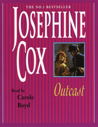 Outcast: The past cannot be forgotten… (Emma Grady trilogy, Book 1) by Carole Boyd, Josephine Cox