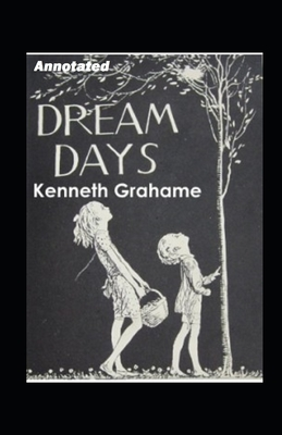Dream Days Annotated by Kenneth Grahame