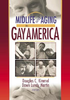 Midlife and Aging in Gay America: Proceedings of the Sage Conference 2000 by Dawn Lundy Martin, Douglas Kimmel