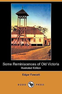 Some Reminiscences of Old Victoria (Illustrated Edition) (Dodo Press) by Edgar Fawcett