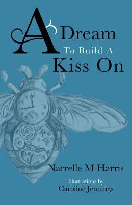A Dream To Build A Kiss On by Narrelle M. Harris