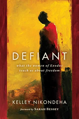 Defiant: What the Women of Exodus Teach Us about Freedom by Sarah Bessey, Kelley Nikondeha