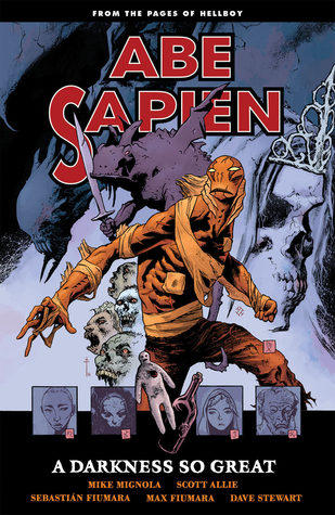 Abe Sapien, Vol. 6: A Darkness So Great by Mike Mignola, Dave Stewart, Scott Allie, Sebastian Fiumara, Max Fiumara