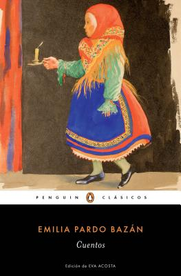Cuentos Completos de Emilia Pardo Bazán / The Complete Stories of Emilia Pardo Bazán by Emilia Pardo Bazán