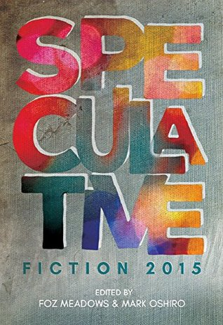 Speculative Fiction 2015: The Year's Best Online Reviews, Essays, and Commentary by Mark Oshiro, Erin Horakova, Mikki Kendall, Foz Meadows