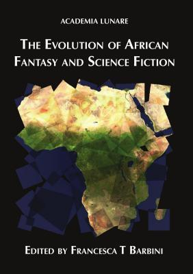 The Evolution of African Fantasy and Science Fiction by Peter J. Maurits, Ezeiyoke Chukwunonso, Nick Wood, Polina Levontin, Francesca T Barbini, Robert S. Malan
