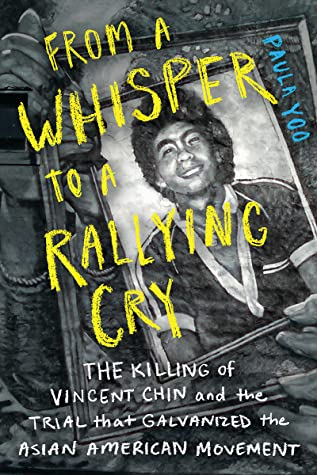 From a Whisper to a Rallying Cry: The Killing of Vincent Chin and the Trial that Galvanized the Asian American Movement by Paula Yoo