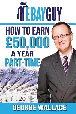 How to earn £50,000 a year part-time by George Wallace