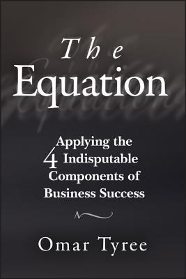 The Equation: Applying the 4 Indisputable Components of Business Success by Omar Tyree