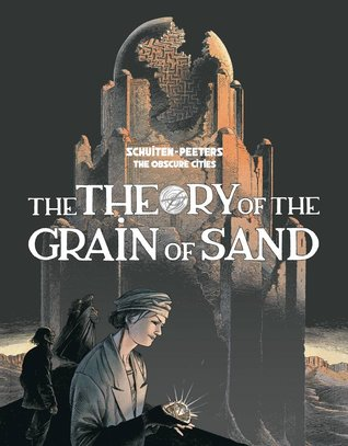 The Theory of the Grain of Sand by Benoît Peeters, François Schuiten