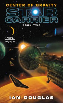 Center of Gravity: Star Carrier: Book Two by Ian Douglas