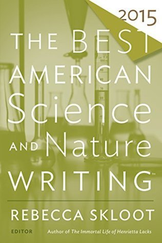 The Best American Science and Nature Writing 2015 by Rebecca Skloot, Tim Folger