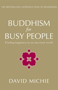 Buddhism for Busy People: Finding Happiness in an Uncertain World by David Michie