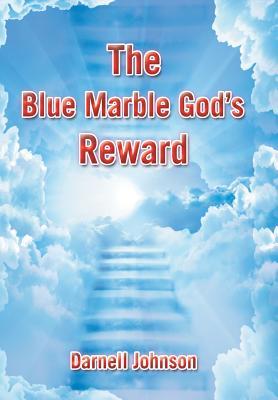 The Blue Marble God's Reward by Darnell Johnson