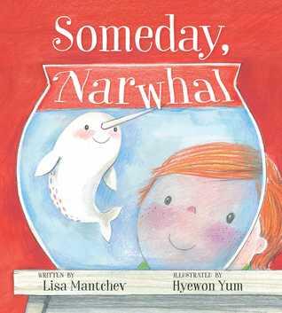 Someday, Narwhal by Lisa Mantchev, Hyewon Yum