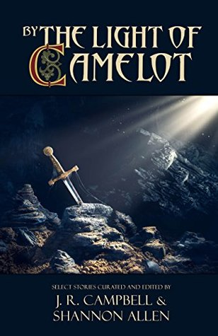 By the Light of Camelot by Shannon Allen, J.R. Campbell