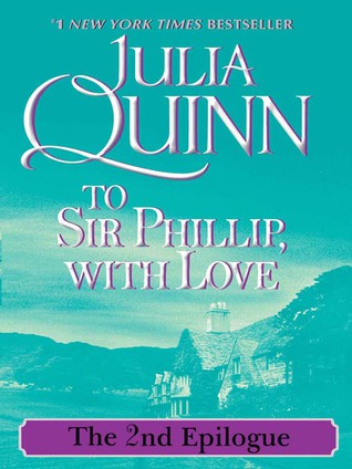 To Sir Phillip, With Love: The Epilogue II by Julia Quinn