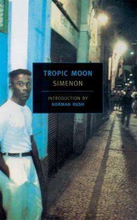 Tropic Moon by Georges Simenon, Marc Romano, Norman Rush