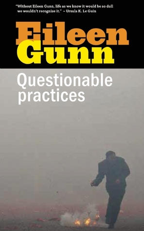 Questionable Practices: Stories by Eileen Gunn