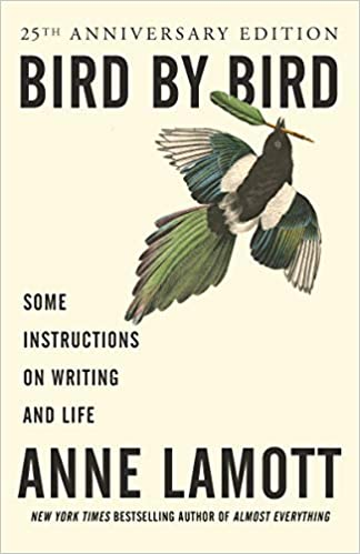 Bird by Bird: Instructions on Writing and Life by Anne Lamott