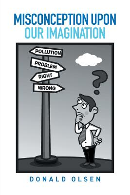 Misconception Upon Our Imagination by Donald Olsen