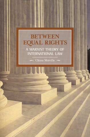 Between Equal Rights: A Marxist Theory of International Law by China Miéville