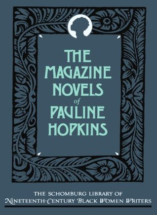 The Magazine Novels of Pauline Hopkins: (including Hagar's Daughter, Winona, and of One Blood) by Pauline Elizabeth Hopkins