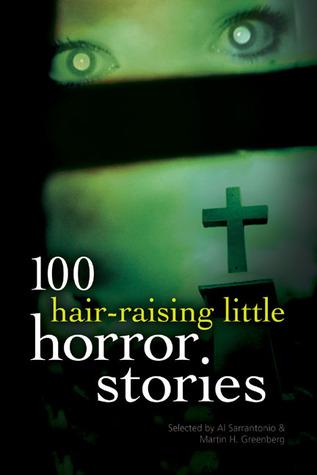 100 Hair-Raising Little Horror Stories by Al Sarrantonio, Martin H. Greenberg