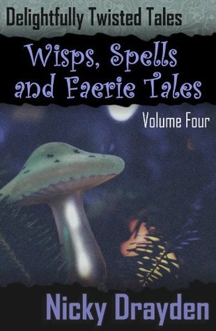 Delightfully Twisted Tales: Wisps, Spells and Faerie Tales by Nicky Drayden